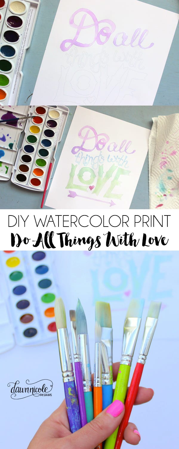 DIY Watercolor Print: Do All Things With Love | Use this free hand-lettered template to make your own typographical watercolor print! bydawnnicole.com