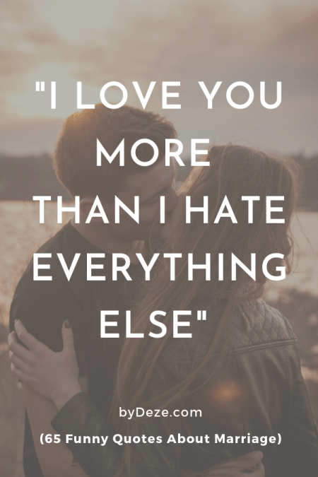 a poster with a kissing couple with a funny marriage quote that says I love you more than I hate everything else
