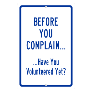 Before You Complain... Have You Volunteered Yet - aluminum sign
