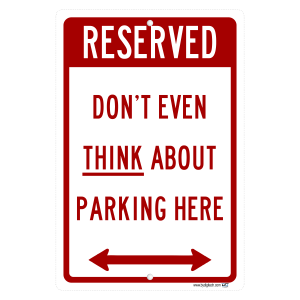 Reserved Don't Even Think About Parking Here - aluminum sign