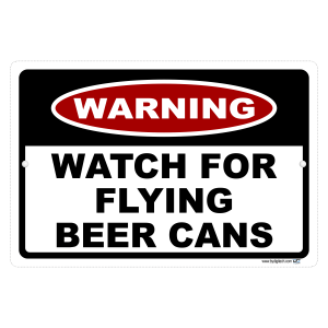 Watch For Flying Beer Cans - aluminum sign