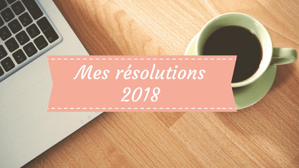 Hello 2018 ! Je vous dis tout sur mes résolutions de cette année !