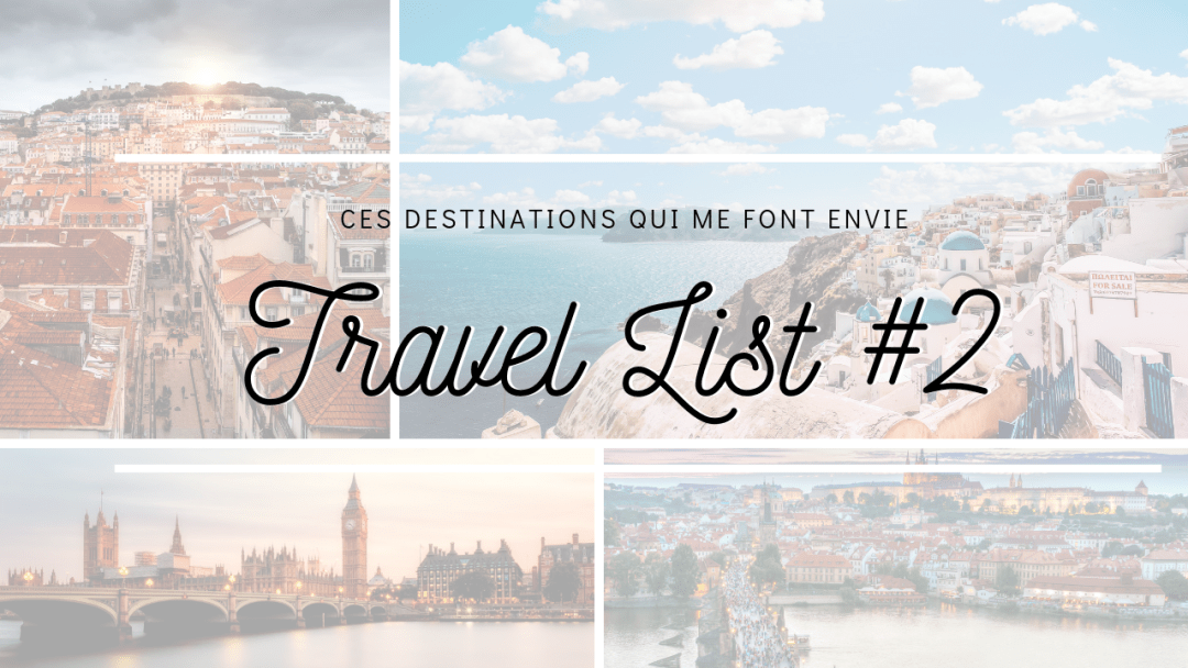Travel List #2 : Ces destinations qui me donnent envie de voyager