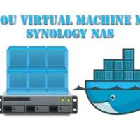 Virtualisation avec Synology ( Docker ou Virtual Machine ? )