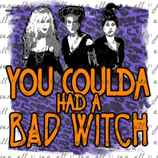 Coulda Had a Bad Witch Sublimation Design
