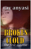 Ray Anyasi is offering the first two chapters of his Iluji romance, Broken Cloud. Ray is a romance author, philosopher, and poet who works as Director of Publishing for Naphtali Publishers in Nigeria.