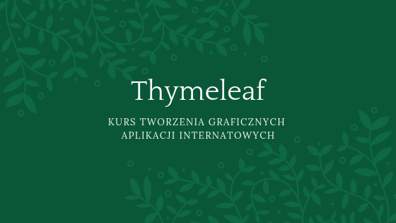 Kurs Thymeleaf – szybki sposób na tworzenie UI