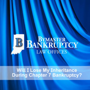 Will I Lose My Inheritance During Chapter 7 Bankruptcy?