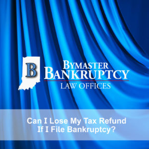 Can I Lose My Tax Refund if I File Bankruptcy