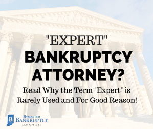 "Expert Bankruptcy Attorney? Find out why the term ""Expert"" is rarely used and for good reason"