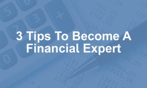 Image to illustrate that there are 3 tips to become a financial expert