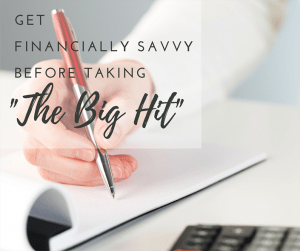 Get financially savvy before you take the big hit