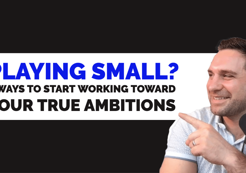 stop playing small and start working toward your ambitions