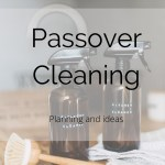Passover cleaning - planning and ideas - byzipporah.com