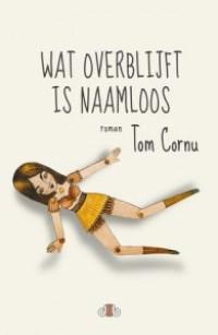 In de reeks debuten: Wat overblijft is naamloos van Tom Cornu