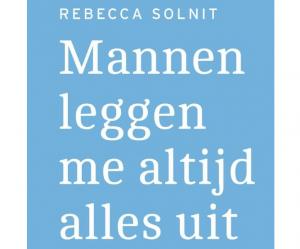 Mannen leggen me altijd alles uit, geestverruimende essays van Rebecca Solnit