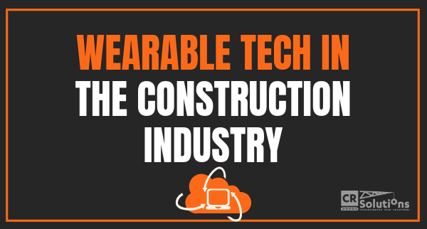 Wearable Tech in the Construction Industry