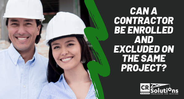Can a Contractor be Enrolled and Excluded on the Same Project