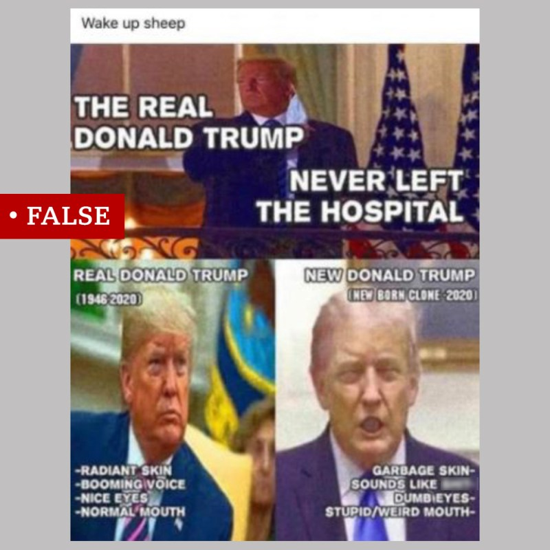 """A collage of images of Donald Trump labelled """"False"""". It says """"The real Donald Trump never left the hospital""""."""
