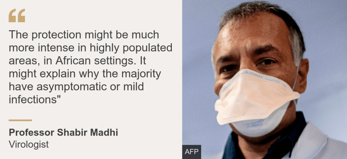 "Quote card. Professor Shabir Madhi: ""The protection might be much more intense in highly populated areas, in African settings. It might explain why the majority [on the continent] have asymptomatic or mild infections"""