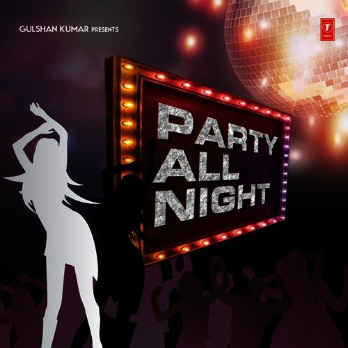 Party All Night  All Songs  Download or Listen Free Online  Saavn