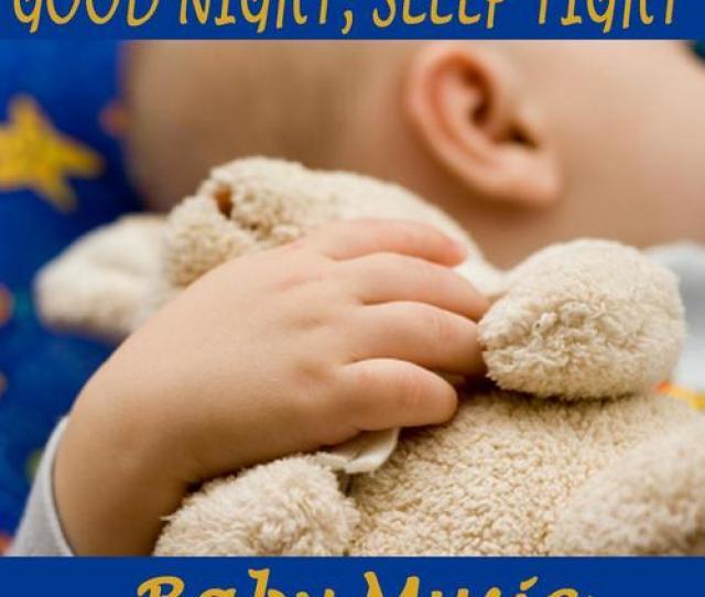 Good Night Sleep Tight Baby Music Songs