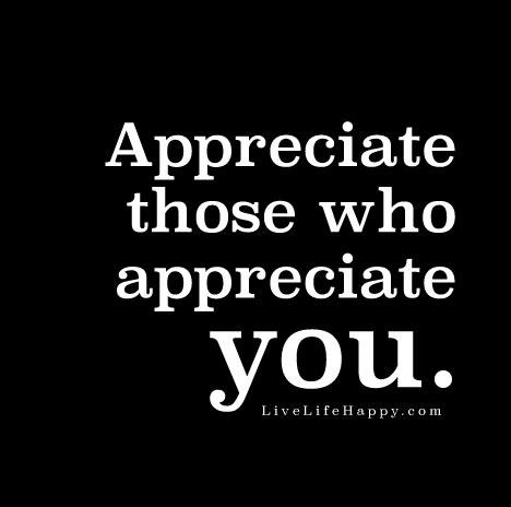 appreciate those who appreciate