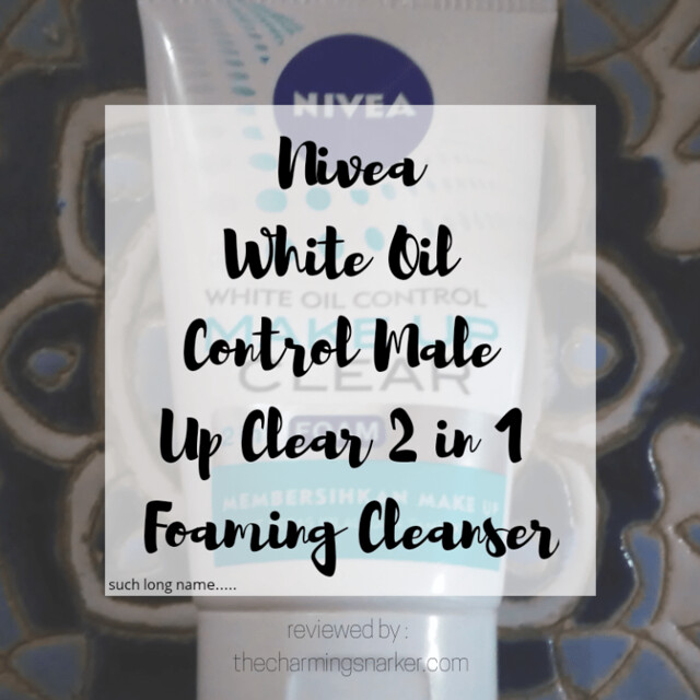 Nivea White Oil Control Make Up Clear 2 in 1 Foaming Cleanser : A Short(-ish) Review