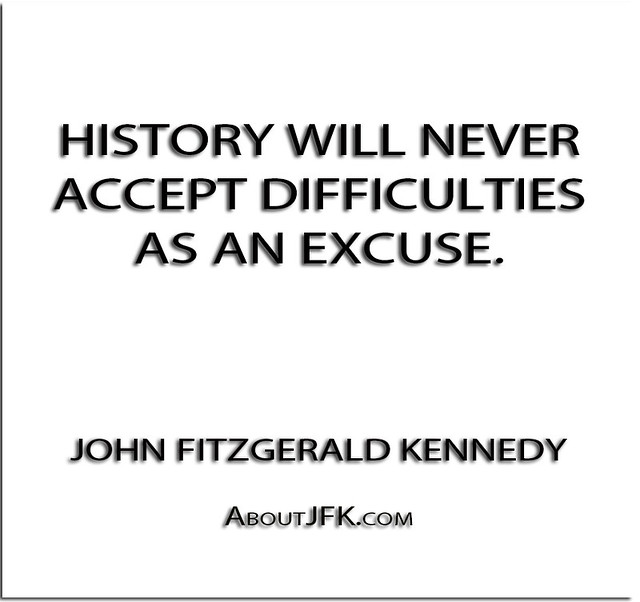 ''History will never accept difficulties as an excuse