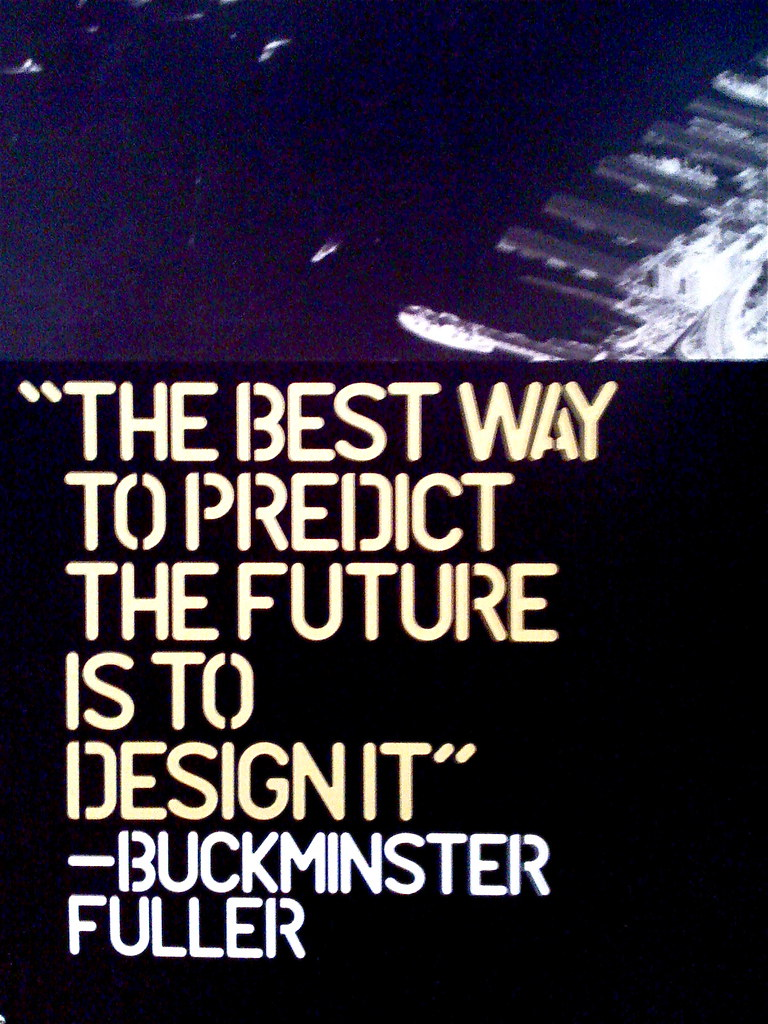 The Best Way To Predict The Future Is To Design It  Flickr