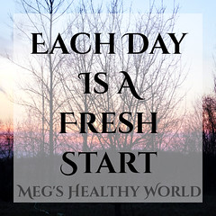 Each Day Is A Fresh Start