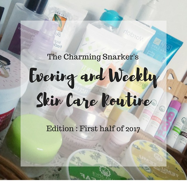 Evening and Weekly Skin Care Routine (June 2017 edition)