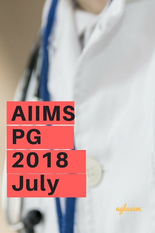 AIIMS PG 2018 July   Eligibility, Application Form, Syllabus, Exam Pattern