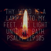 Thy word is a lamp unto my feet, And light unto my path ...