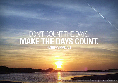 Dont count the days make the days count  dont count