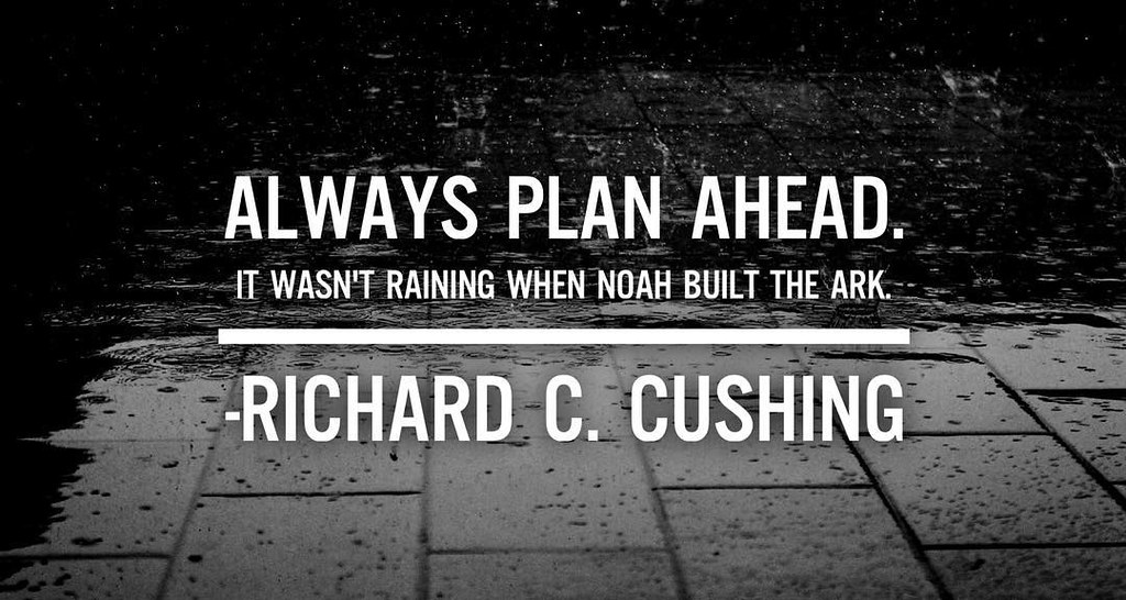 Always Plan Ahead It Wasnt Raining When Noah Built The A Flickr