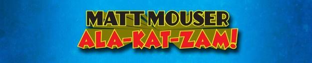 Matt Mouser, Ala-Kat-Zam