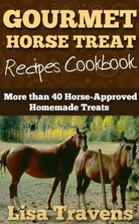 Gourmet Horse Treats Recipe Cookbook by Lisa Travens