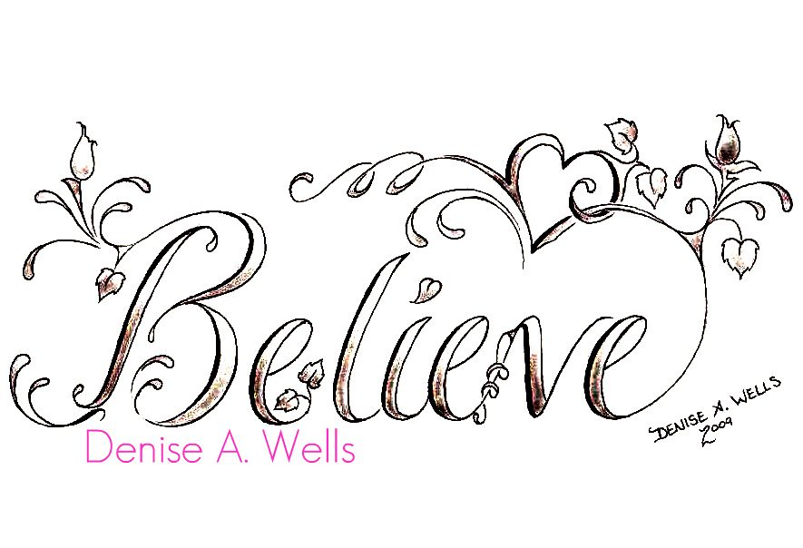 Believe Tattoo Design By Denise A Wells If You Are