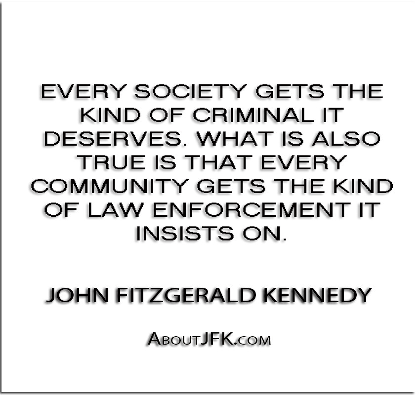 ''Every society gets the kind of criminal it deserves. Wha