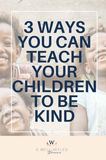 3 ways to teach our children kindness. As parents, we need us to model the right behaviors for our kids. How do you model kindness so your kids learn to be kind instinctively?