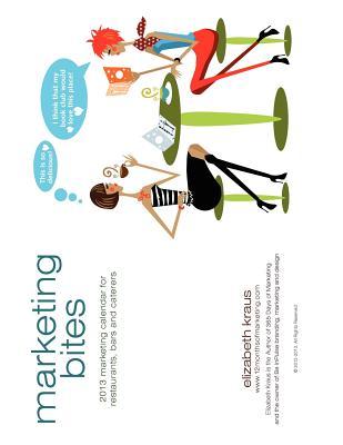 Marketing Bites: 2013 Marketing Calendar for Restaurants Bars and Caterers by Kraus, Elizabeth [Paperback]