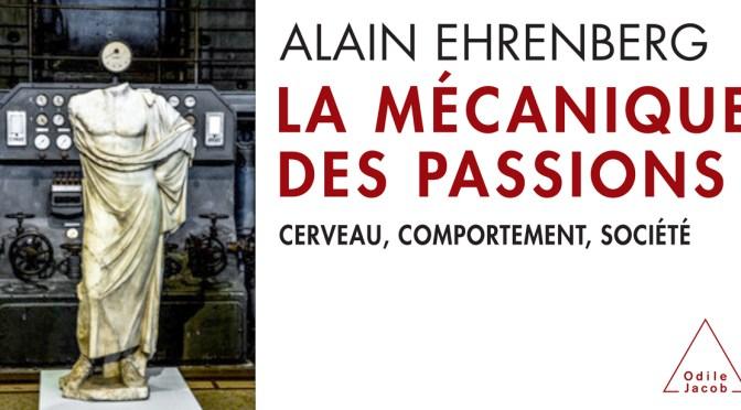 """Alain Ehrenberg """"La mécanique des passions"""""""