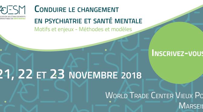 Conduire le changement en psychiatrie et santé mentale – Journées ADESM 2018
