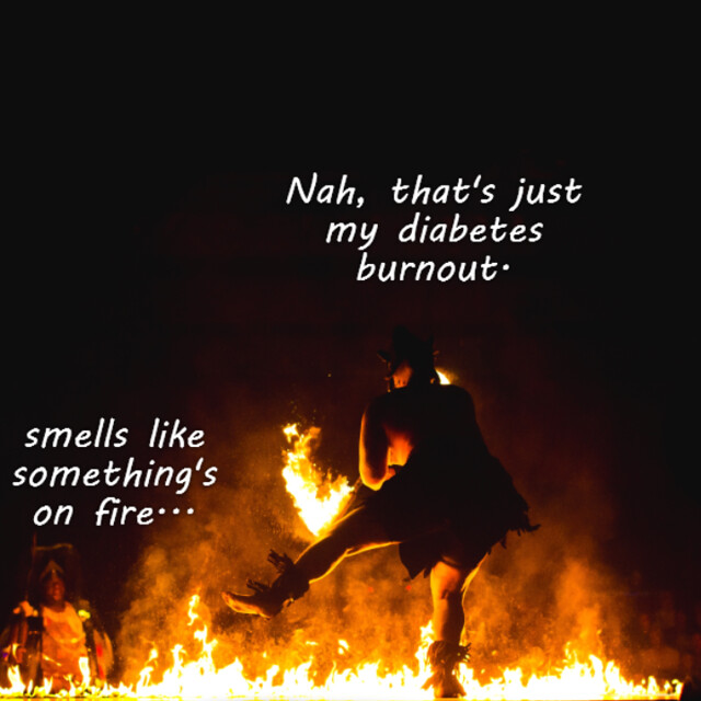 diabetes burnout: dancing around the flames