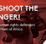 Don't Shoot the Messenger! Journalists as Human Rights Defenders in the East and Horn of Africa (DefendDefenders, 2017)