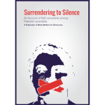 Surrendering to Silence: An account of Self-censorship among Pakistani Journalists (Media Matters for Democracy, 2018)