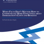 When Facts Don't Matter: How to Communicate More Effectively about Immigration's Costs and Benefits (Migration Policy Institute, 2018)