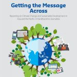 Getting the Message Across : Reporting on Climate Change and Sustainable Development in Asia and the Pacific: A Handbook for Journalists (UNESCO, 2018)