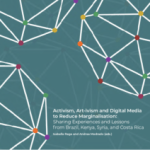 Activism, Art-ivism and Digital Media to Reduce Marginalisation: Sharing Experiences and Lessons from Brazil, Kenya, Syria, and Costa Rica (eVoices, 2019)